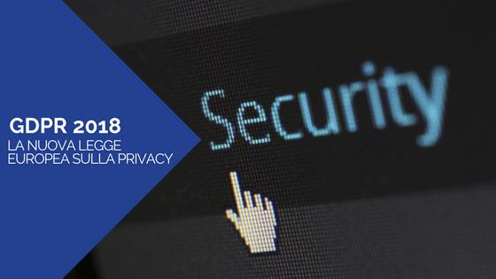 GDPR 2018: tutto sulla la nuova legge europea sulla privacy